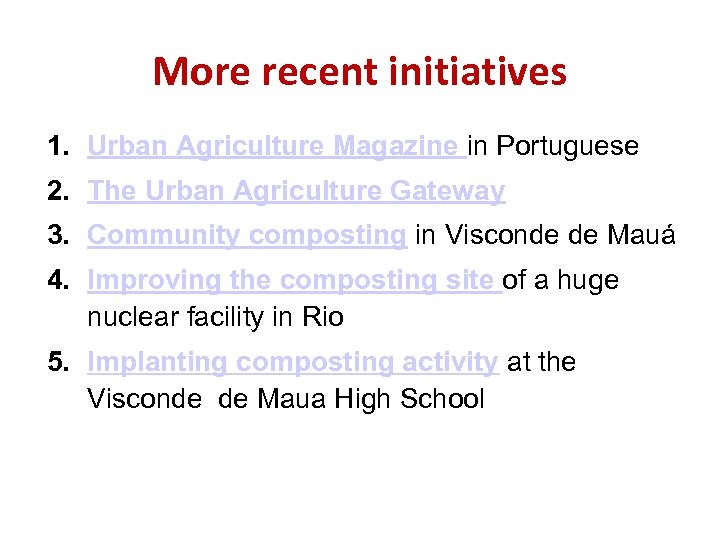 More recent initiatives 1. Urban Agriculture Magazine in Portuguese 2. The Urban Agriculture Gateway