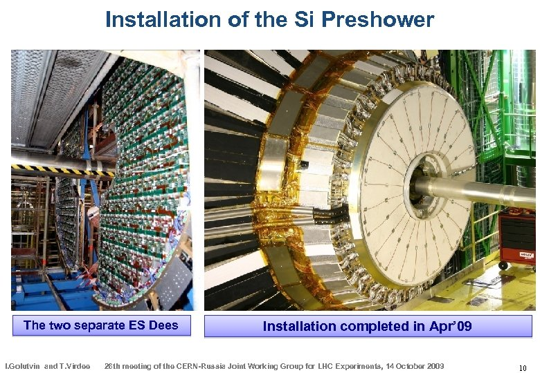 Installation of the Si Preshower The two separate ES Dees I. Golutvin and T.