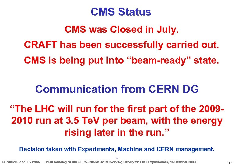 CMS Status CMS was Closed in July. CRAFT has been successfully carried out. CMS