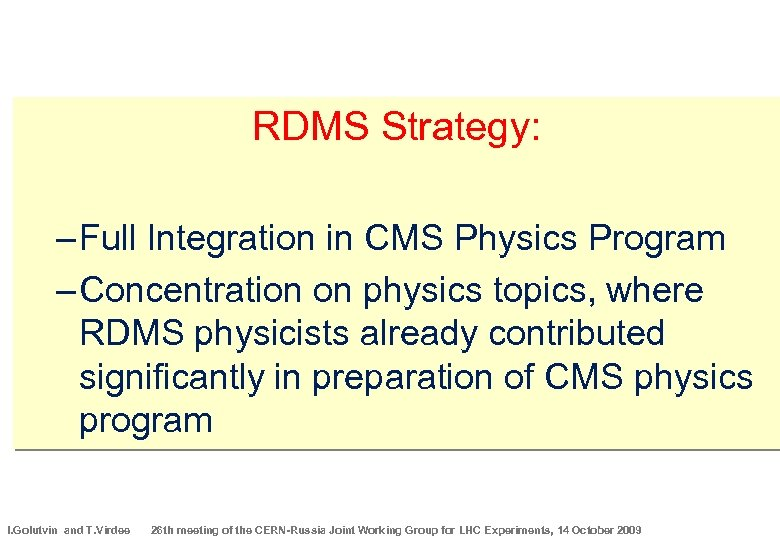 RDMS Strategy: – Full Integration in CMS Physics Program – Concentration on physics topics,