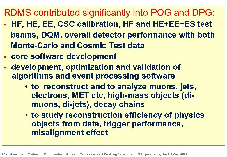 RDMS contributed significantly into POG and DPG: - HF, НЕ, EE, CSC calibration, HF