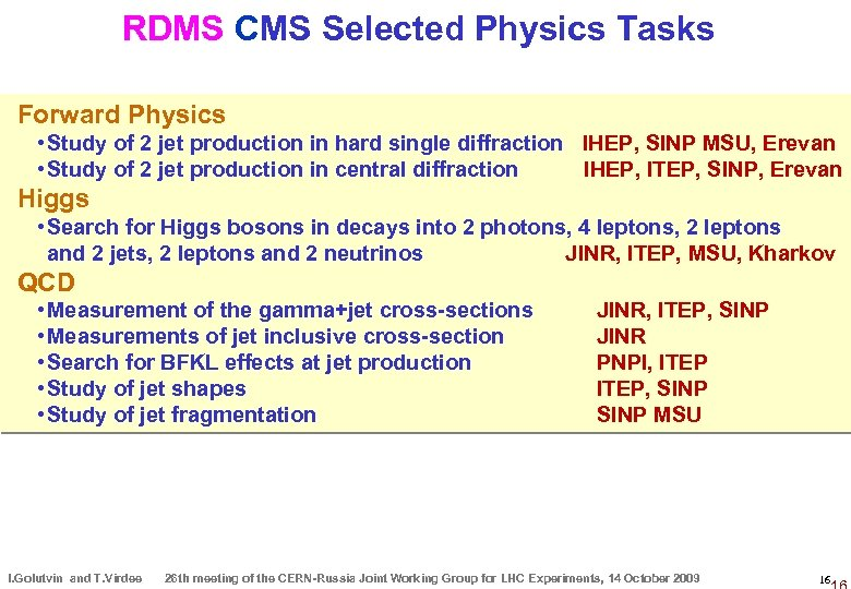 RDMS CMS Selected Physics Tasks Forward Physics • Study of 2 jet production in