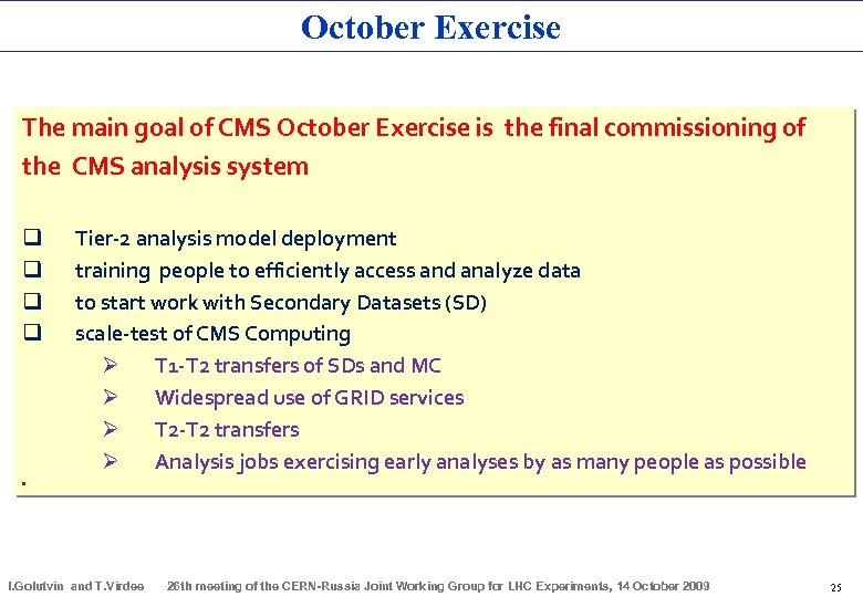 October Exercise The main goal of CMS October Exercise is the final commissioning of