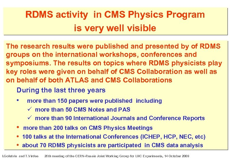 RDMS activity in CMS Physics Program is very well visible The research results were