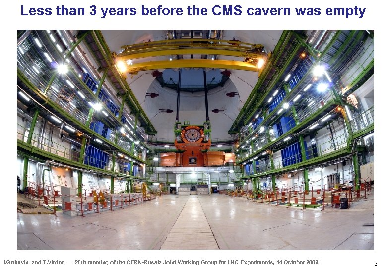 Less than 3 years before the CMS cavern was empty I. Golutvin and T.
