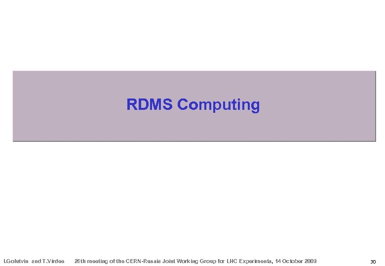 RDMS Computing I. Golutvin and T. Virdee 26 th meeting of the CERN-Russia Joint