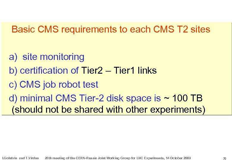 Basic CMS requirements to each CMS T 2 sites a) site monitoring b) certification