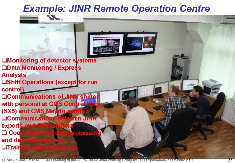 Example: JINR Remote Operation Centre q. Monitoring of detector systems q. Data Monitoring /