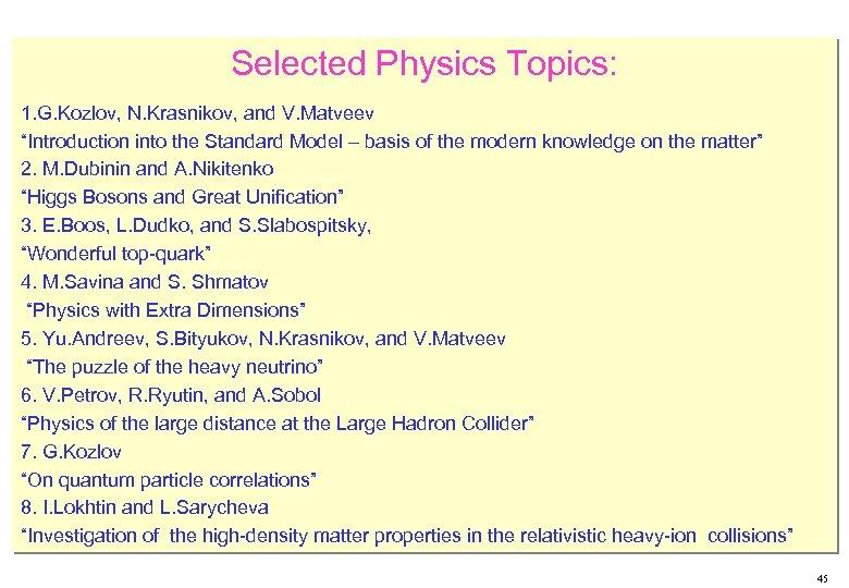 "Selected Physics Topics: 1. G. Kozlov, N. Krasnikov, and V. Matveev ""Introduction into the"