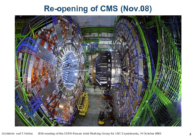 Re-opening of CMS (Nov. 08) I. Golutvin and T. Virdee 26 th meeting of