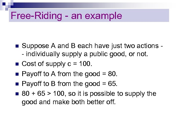 Free-Riding - an example n n n Suppose A and B each have just