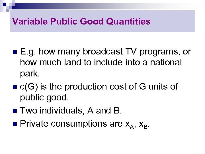 Variable Public Good Quantities E. g. how many broadcast TV programs, or how much
