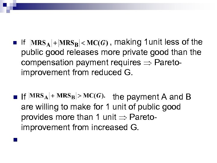 , making 1 unit less of the public good releases more private good than