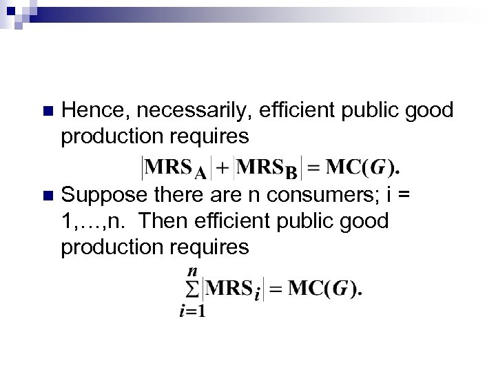 n Hence, necessarily, efficient public good production requires n Suppose there are n consumers;