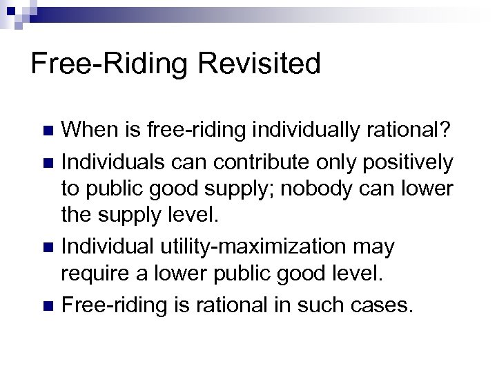 Free-Riding Revisited When is free-riding individually rational? n Individuals can contribute only positively to
