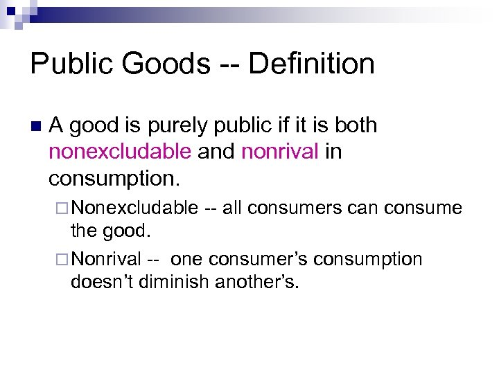 Public Goods -- Definition n A good is purely public if it is both