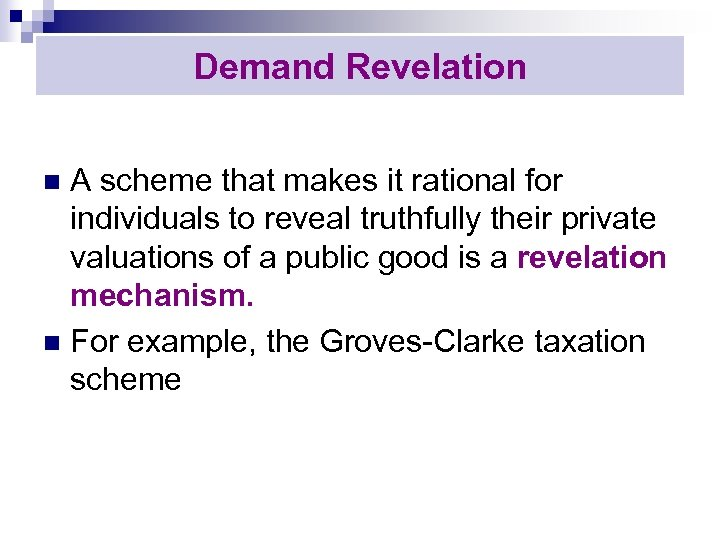 Demand Revelation A scheme that makes it rational for individuals to reveal truthfully their