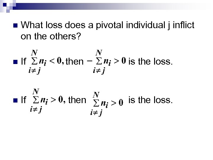 n What loss does a pivotal individual j inflict on the others? n If