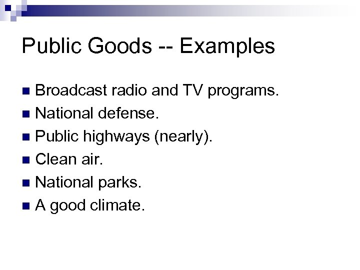 Public Goods -- Examples Broadcast radio and TV programs. n National defense. n Public