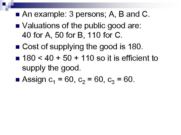 An example: 3 persons; A, B and C. n Valuations of the public good