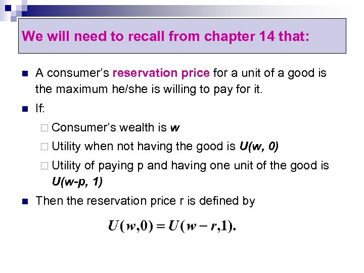 We will need to recall from chapter 14 that: n A consumer's reservation price