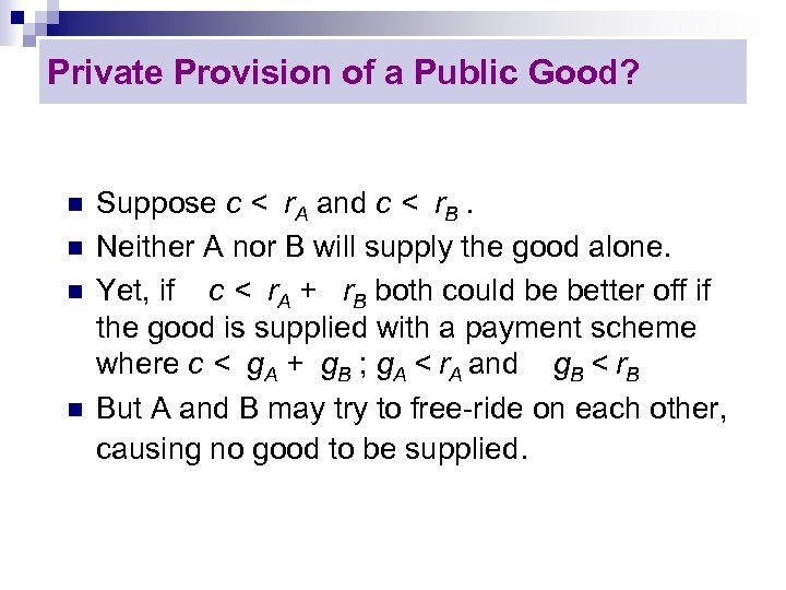 Private Provision of a Public Good? n n Suppose c < r. A and