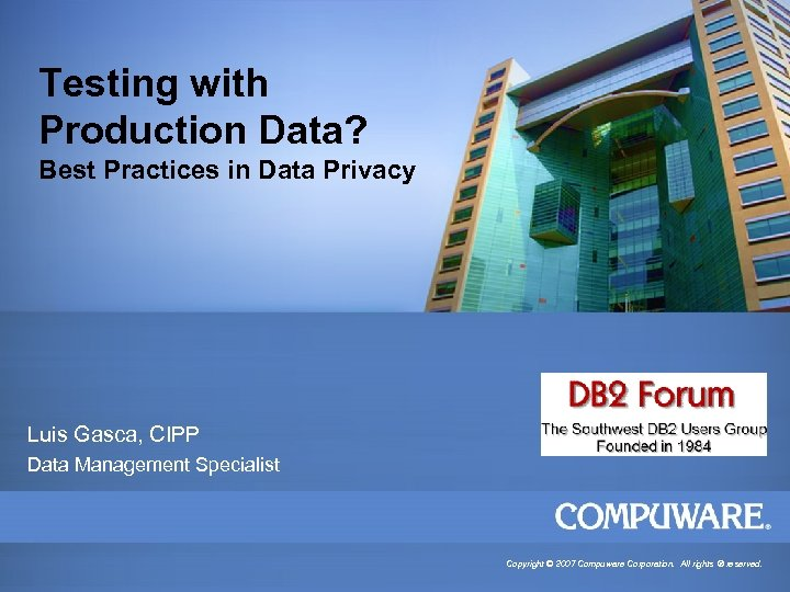 Testing with Production Data? Best Practices in Data Privacy Luis Gasca, CIPP Data Management