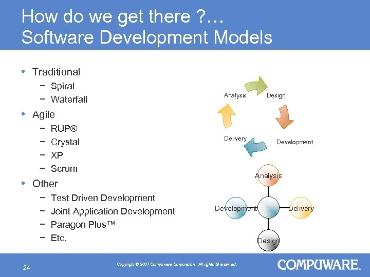 How do we get there ? … Software Development Models • Traditional − Spiral