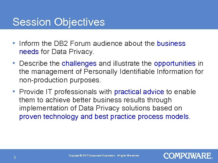 Session Objectives • Inform the DB 2 Forum audience about the business needs for