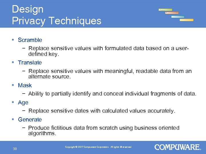 Design Privacy Techniques • Scramble • • 38 − Replace sensitive values with formulated
