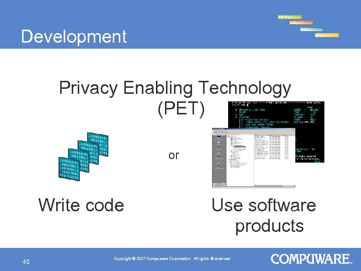 Development Privacy Enabling Technology (PET) or Write code 40 Use software products Copyright ©