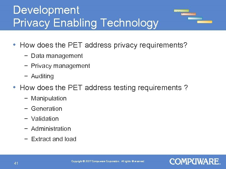 Development Privacy Enabling Technology • How does the PET address privacy requirements? − Data