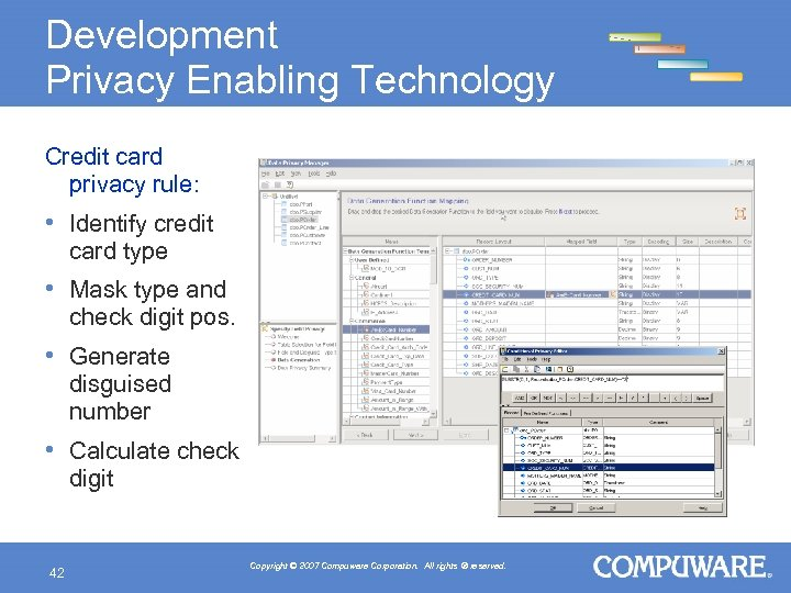 Development Privacy Enabling Technology Credit card privacy rule: • Identify credit card type •