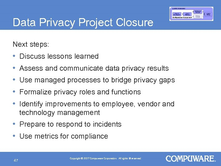 Data Privacy Project Closure Next steps: • • • Discuss lessons learned Assess and