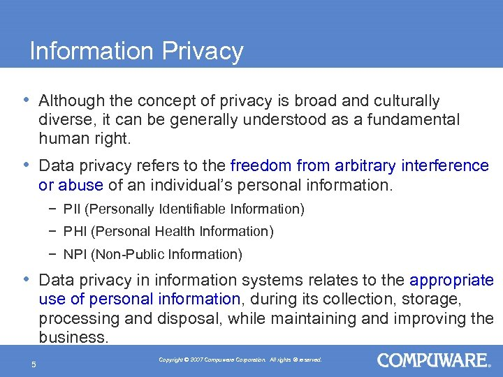 Information Privacy • Although the concept of privacy is broad and culturally diverse, it