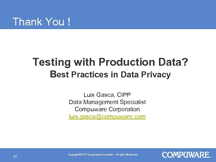 Thank You ! Testing with Production Data? Best Practices in Data Privacy Luis Gasca,