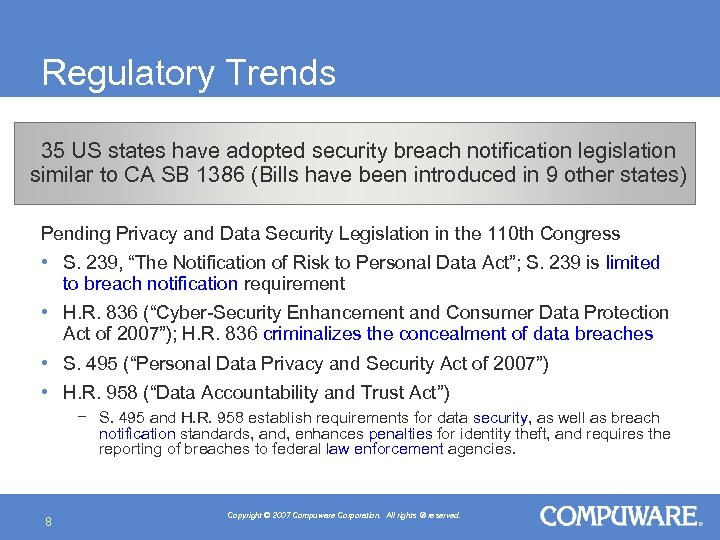 Regulatory Trends 35 US states have adopted security breach notification legislation similar to CA