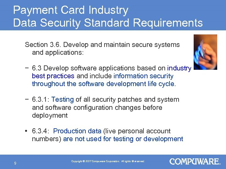 Payment Card Industry Data Security Standard Requirements Section 3. 6. Develop and maintain secure