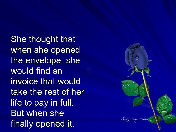 She thought that when she opened the envelope she would find an invoice that