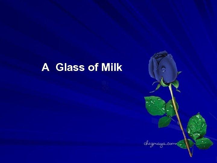 A Glass of Milk