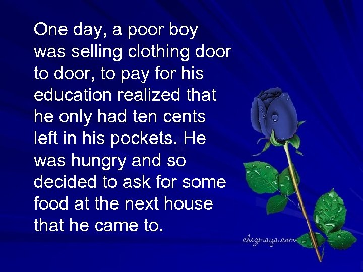 One day, a poor boy was selling clothing door to door, to pay for