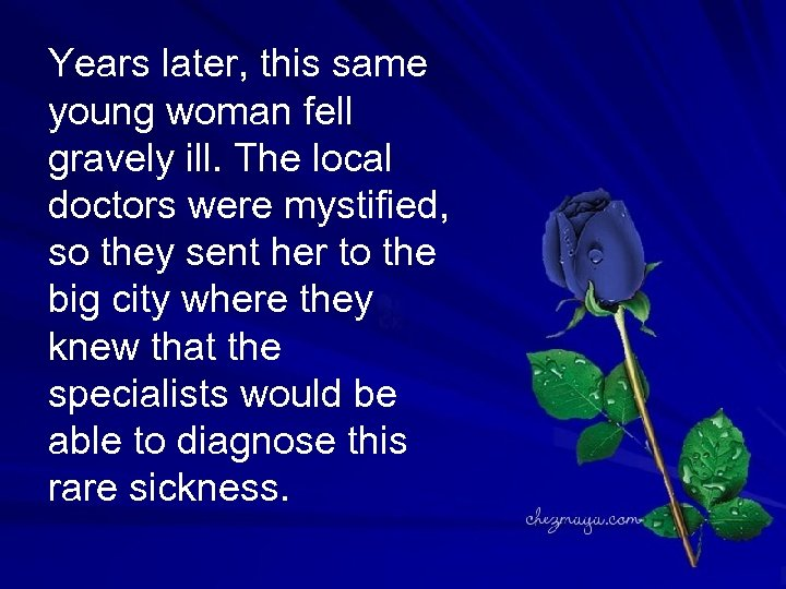 Years later, this same young woman fell gravely ill. The local doctors were mystified,
