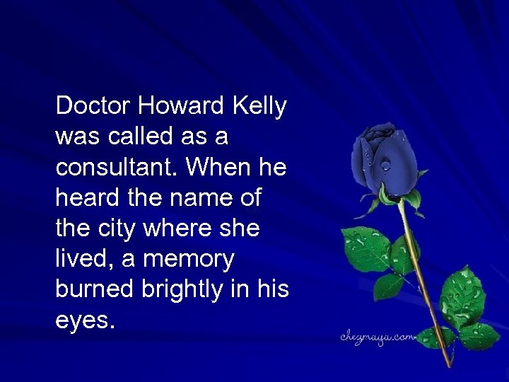 Doctor Howard Kelly was called as a consultant. When he heard the name of
