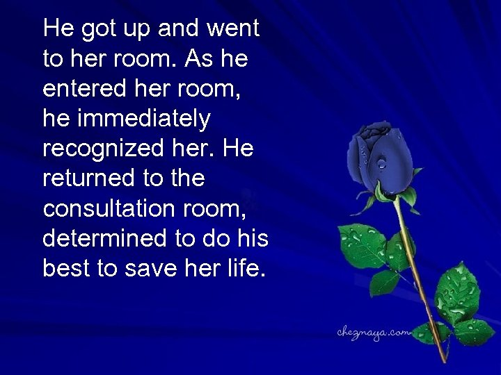 He got up and went to her room. As he entered her room, he