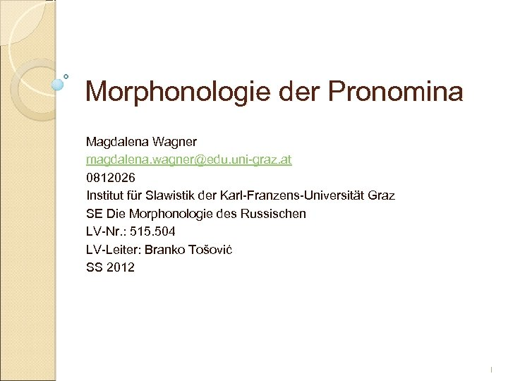 Morphonologie der Pronomina Magdalena Wagner magdalena. wagner@edu. uni-graz. at 0812026 Institut für Slawistik der