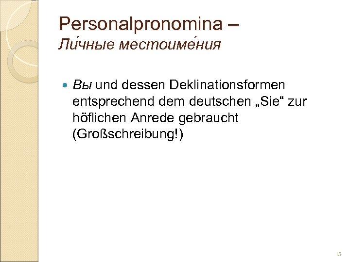 Personalpronomina – Ли чные местоиме ния чные ния Вы und dessen Deklinationsformen entsprechend dem