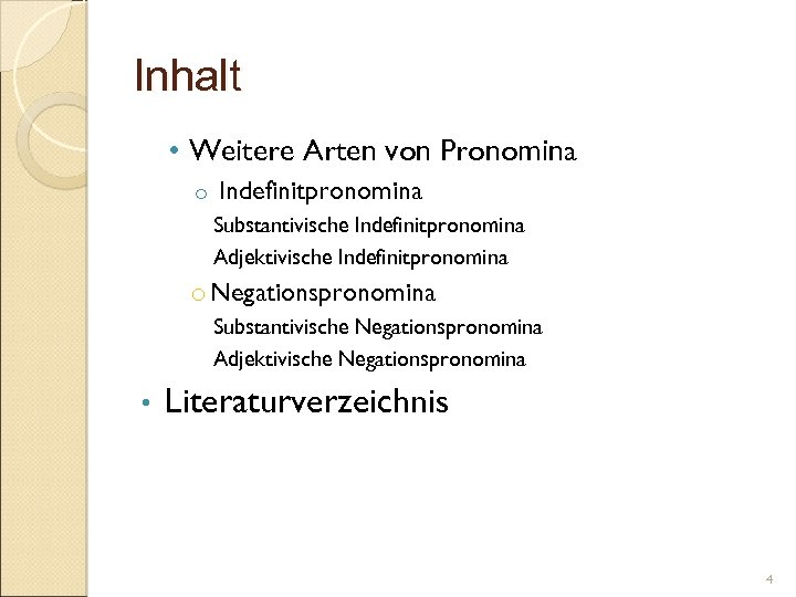 Inhalt • Weitere Arten von Pronomina o Indefinitpronomina Substantivische Indefinitpronomina Adjektivische Indefinitpronomina o Negationspronomina