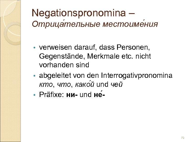 Negationspronomina – Отрица тельные местоиме ния тельные ния verweisen darauf, dass Personen, Gegenstände, Merkmale