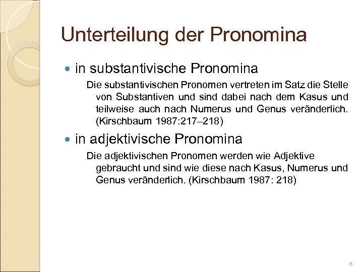 Unterteilung der Pronomina in substantivische Pronomina Die substantivischen Pronomen vertreten im Satz die Stelle