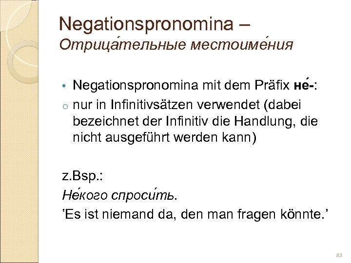 Negationspronomina – Отрица тельные местоиме ния тельные ния Negationspronomina mit dem Präfix не -: